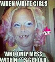 Hot Chick Meme - when white girls get old ghetto red hot