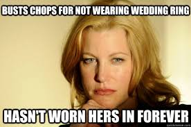 Wedding Ring Meme - busts chops for not wearing wedding ring hasn t worn hers in forever