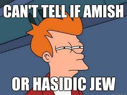 Hasidic Jew Meme - can t tell if amish or hasidic jew futurama fry quickmeme
