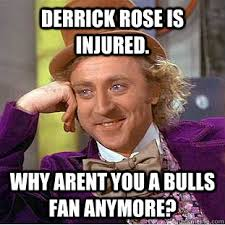 Derrick Rose Injury Meme - derrick rose is injured why arent you a bulls fan anymore