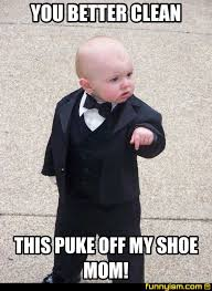 Puke Meme - you better clean this puke off my shoe mom meme factory