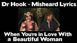 Hook Meme - dr hook when you re in love with a beautiful woman misheard