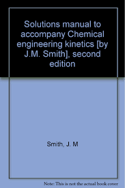 solutions manual to accompany chemical engineering kinetics by