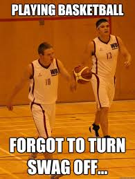 Funny Basketball Meme - our swag stays on especially on court intramural our life via