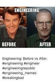 Engineers Memes - engineering after before engineering before vs after engineering