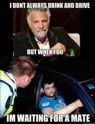 Drinking And Driving Memes - i don t always drink and drive just waiting for a mate know your
