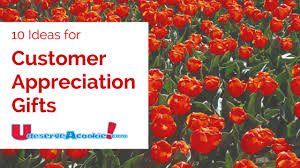 10 ideas for customer appreciation gifts udeserveacookie