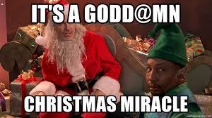 Christmas Miracle Meme - it s a godd mn christmas miracle sarcastic bad santa meme