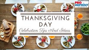 thanksgiving day celebration tips and ideas proimprint