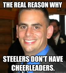 Anti Steelers Memes - the real reason why steelers don t have cheerleaders