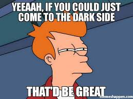 That Be Great Meme - yeeaah if you could just come to the dark side that d be great