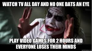 Play All The Games Meme - watch tv all day and no one bats an eye play video games for 2