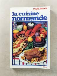 cuisine normande bisson la cuisine normande livres d occasion gastronomie