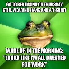 Drunk At Work Meme - livememe com foul bachelor frog