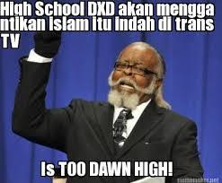 Meme High School - meme maker high school dxd akan mengga ntikan islam itu indah di
