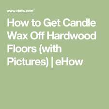 how to get candle wax hardwood floors wax