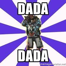 Dada Meme - dada dada meme causha meme generator