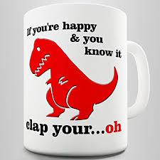 t rex happy and you it if you re happy and you it t rex coffee mug co