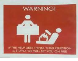 Help Desk Meme - warning if the helpdesk thinks your question isstupid will set