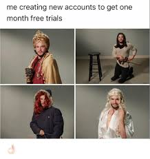 Creating Meme - me creating new accounts to get one month free trials meme