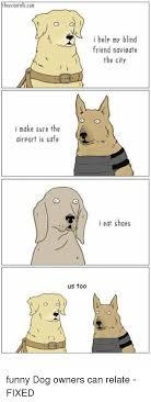 I Make Shoes Meme - they can talkcom i help my blind friend navigate the city o o i