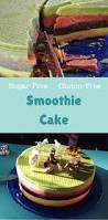 smoothie cake sugar free gluten free vegan birthday cake
