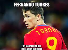 Torres Meme - fernando torres we make fun of him more when he scores fernando