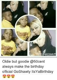 50 Cent Birthday Meme - oldie but goodie always make the birthday official goshawty