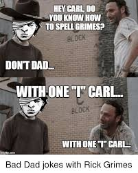 Rick And Carl Meme - hey carldo you know how to spell grimes block dont dad with one