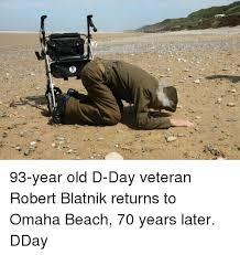D Day Meme - 93 year old d day veteran robert blatnik returns to omaha beach 70