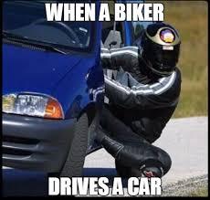 Biker Memes - when a biker drivers a car