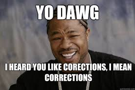 Xzibit Meme Birthday - yo dawg i heard you like corections i mean corrections xzibit