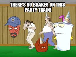 Adult Swim Meme - there s no brakes on this party train adult swim know your meme