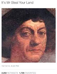Christopher Columbus Memes - sagenebulous fuck christopher columbus ikr pinterest