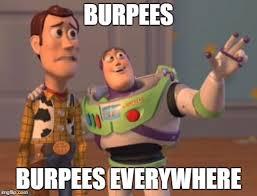 Burpees Meme - x x everywhere meme imgflip