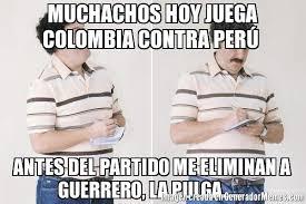 imagenes chistosas hoy juega colombia muchachos hoy juega colombia contra perú antes del partido me