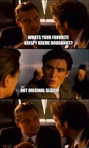 Krispy Kreme Memes - whats your favorite krispy kreme doughnut hot original glazed