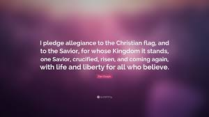 Christian Flag Images Dan Quayle Quote U201ci Pledge Allegiance To The Christian Flag And