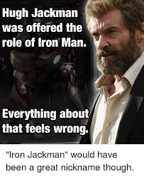 Iron Man Meme - hugh jackman was offered the role of iron man everything about
