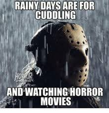 Rainy Day Meme - rainy days are for cuddling andwatchinghorror movies meme on me me