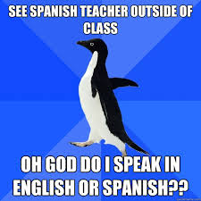 Spanish Teacher Memes - see spanish teacher outside of class oh god do i speak in english