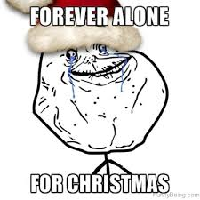 Forever Alone Guy Meme - top 90 funny christmas memes