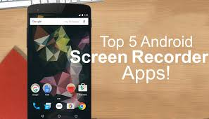 best recording app for android top 5 best screen recorder apps for android 2015
