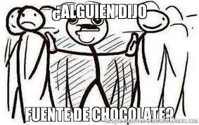 Memes De Chocolate - alguien dijo fuente de chocolate meme de alguien dijo imagenes