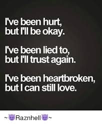 Heartbroken Meme - ve been hurt but i ll be okay ive been lied to but i ll trust again
