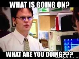 Dwight Meme Generator - what is going on what are you doing dwight what meme generator