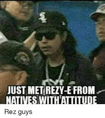 Native Memes - just metrezty efrom natives with attitude rez guys native american