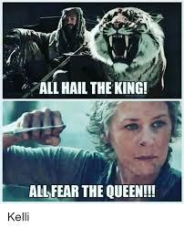 Fear Meme - pall hail the king all fear the queen kelli meme on