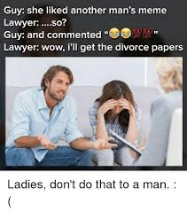 Divorce Guy Meme - guy she liked another man s meme lawyer so guy and commented