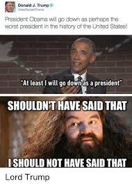 President Obama Meme - donald j trump arealdonald trump president obama will go down as